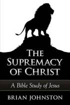 The Supremacy of Christ - A Bible Study of Jesus
