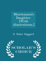 Montezuma's Daughter. [With Illustrations.] - Scholar's Choice Edition