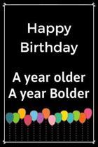 Happy Birthday A Year Older A Year Bolder
