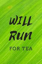Will Run For Tea: Tea Lovers Journal Perfect As A Gift / Funny Quote / 120 Pages