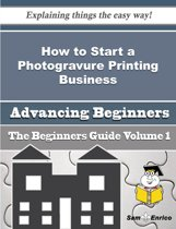 How to Start a Photogravure Printing Business (Beginners Guide)