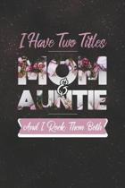 I Have Two Title Mom And Auntie And I Rock Them Both