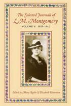 The Selected Journals of L.M. Montgomery, Volume V