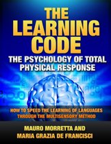 The Learning Code: The Psychology of Total Physical Response - How to Speed the Learning of Languages Through the Multisensory Method - A Practical Guide to Teaching Foreign Languages