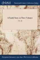 a Family Story: in Three Volumes; Vol. III