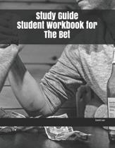 Study Guide Student Workbook for The Bet