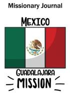 Missionary Journal Mexico Guadalajara Mission: Mormon missionary journal to remember their LDS mission experiences while serving in the Guadalajara Me