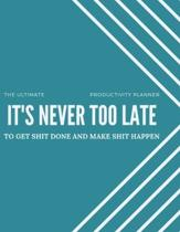 The Ultimate Productivity Planner: It�s Never Too Late To Get Shit Done and Make Shit Happen: A Goal Setting Guide for Focus, Efficiency, and T