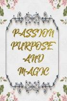 Passion Purpose And Magic: Lined Journal - Flower Lined Diary, Planner, Gratitude, Writing, Travel, Goal, Pregnancy, Fitness, Prayer, Diet, Weigh