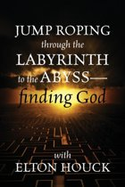 Jump Roping Through the Labyrinth to the Abyss--Finding God