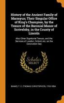 History of the Ancient Family of Marmyun; Their Singular Office of King's Champion, by the Tenure of the Baronial Manor of Scrivelsby, in the County of Lincoln