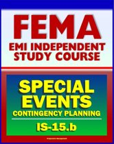 21st Century FEMA Study Course: Special Events Contingency Planning for Public Safety Agencies (IS-15.b) - Concerts, Carnivals, Air Shows, Parades, Fairs, Aquatic Events, Festivals, Conventions