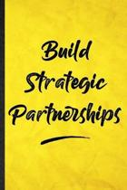 Build Strategic Partnerships: Funny Blank Lined Positive Motivation Notebook/ Journal, Graduation Appreciation Gratitude Thank You Souvenir Gag Gift