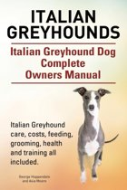 Italian Greyhounds. Italian Greyhound Dog Complete Owners Manual. Italian Greyhound Care, Costs, Feeding, Grooming, Health and Training All Included.