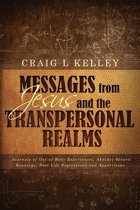 Messages from Jesus and the Transpersonal Realms: Journals of Out-of-Body Experiences, Akashic Record Readings, Past Life Regressions and Apparitions