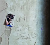 With Us Until Youre Dead