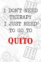 I Don't Need Therapy I Just Need To Go To Quito: 6x9'' Dot Bullet Travel Stamps Notebook/Journal Funny Gift Idea For Travellers, Explorers, Backpackers
