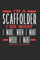 I'm a Scaffolder I Do What I Want, When I Want, Where I Want. Just Let Me Ask My Wife: Lined Journal Notebook for Scaffolders