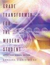 Grade Transformer for the Modern Student: Upper High School Edition