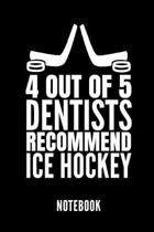 4 Out of 5 Dentists Recommend Ice Hockey Notebook