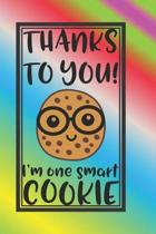 Thanks To YOU I'm One Smart Cookie: The Perfect Place To Write In To Keep Track of Everything With A Thanks To YOU I'm One Smart Cookie Quote on the F