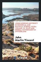 Johns Hopkins University in Historical and Political Science, Extra Volume, IX. State and Federal Government in Switzerland