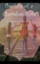 The Life of a Cherokee Rose