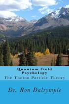 Quantum Field Psychology: The Thoton Particle Theory