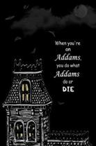 When You're an Addams, You do What Addams do, or Die.: Blank Journal and Musical Theater Gift