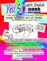 Yes Si Learn English GOOD BIEN BUENO I CAN Speak Read Understand ENGLISH ONE WORD AT A TIME The Easy Coloring Book Way: FEATURING the MOST COMMON USED