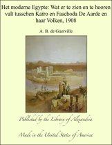 Het moderne Egypte: Wat er te zien en te hooren valt tusschen Kaïro en Faschoda De Aarde en haar Volken, 1908
