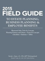 2015 Field Guide to Estate Planning, Business Planning & Employee Benefits