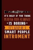 It's Okay If You Think Playing Bass Clarinet Is Boring It's Kind of a Smart People Instrument