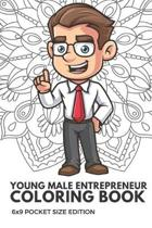 Young Male Entrepreneur Coloring Book 6x9 Pocket Size Edition: Color Book with Black White Art Work Against Mandala Designs to Inspire Mindfulness and