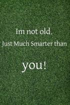 Im not old just much smarter than you!: Lined Journal, 50 Pages, 6 x 9, Great gag for the time of getting older, Soft Cover (charcole), Matte Finish