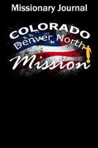 Missionary Journal Colorado Denver North Mission: Mormon missionary journal to remember their LDS mission experiences while serving in the Denver Nort