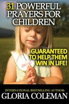 31 Powerful Prayers for Children - Guaranteed to Help Them Win in Life!