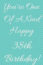 You're One Of A Kind Happy 38th Birthday: Funny 38th Birthday Gift Journal / Notebook / Diary Quote (6 x 9 - 110 Blank Lined Pages)