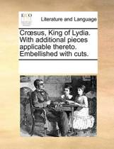Croesus, King of Lydia. with Additional Pieces Applicable Thereto. Embellished with Cuts.