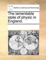 The Lamentable State of Physic in England.
