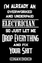 I'm Already An Overworked And Underpaid Electrician. So Just Let Me Drop Everything And Fix Your Shit!: Blank Lined Notebook - Appreciation Gift For E