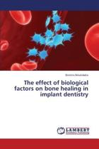 The Effect of Biological Factors on Bone Healing in Implant Dentistry