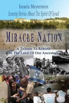 Miracle Nation: Seventy Stories about the Spirit of Israel: A Tribute to Rebirth in the Land of Our Ancestors