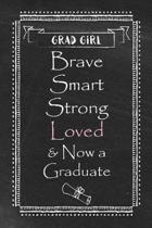 Girl Grad - Brave Smart Strong Loved & Now a Graduate