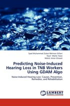 Predicting Noise-Induced Hearing Loss in Tnb Workers Using Gdam Algo