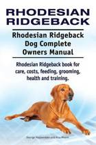 Rhodesian Ridgeback. Rhodesian Ridgeback Dog Complete Owners Manual. Rhodesian Ridgeback Book for Care, Costs, Feeding, Grooming, Health and Training.