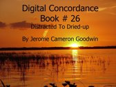 Distracted To Dried-up - Digital Concordance Book 26