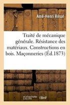 Trait� de M�canique G�n�rale. R�sistance Des Mat�riaux. Constructions En Bois. Ma�onneries
