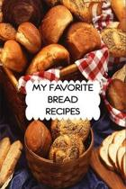 My Favorite Bread Recipes Journal: 6x9 Blank Cookbook With 60 Recipe Templates And Lined Notes Pages, Baking Recipe Book, Baking Journal Notebook, Bak