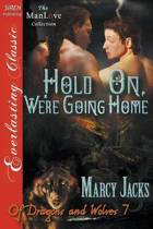 Hold On, We're Going Home [Of Dragons and Wolves 7] (Siren Publishing Everlasting Classic Manlove)